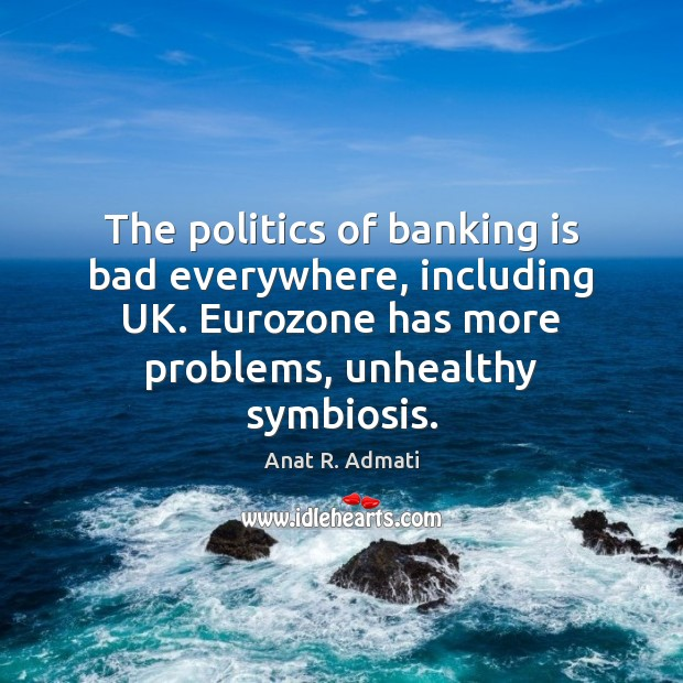 Image, The politics of banking is bad everywhere, including UK. Eurozone has more