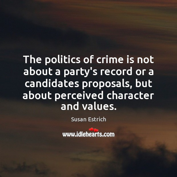The politics of crime is not about a party's record or a Susan Estrich Picture Quote