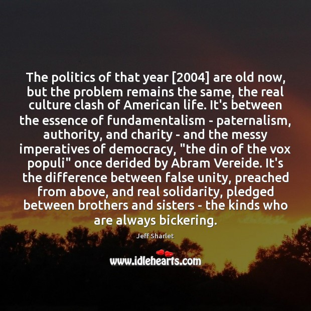 The politics of that year [2004] are old now, but the problem remains Jeff Sharlet Picture Quote