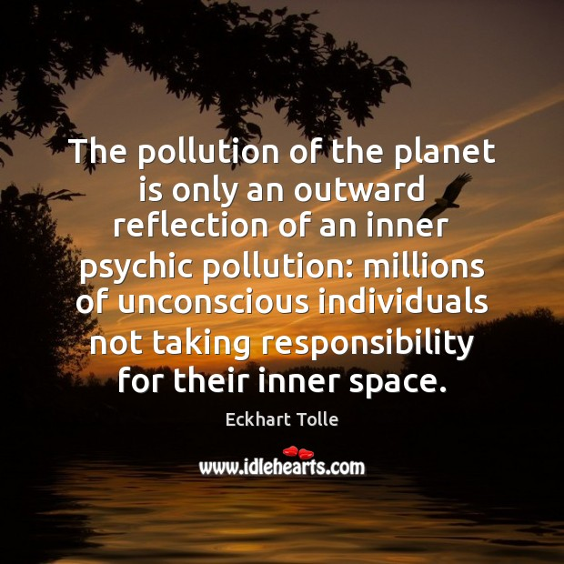 The pollution of the planet is only an outward reflection of an Image