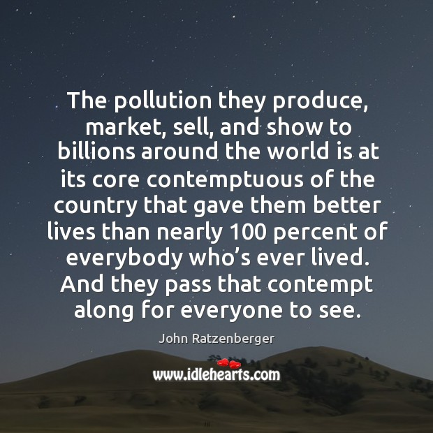 Image, The pollution they produce, market, sell, and show to billions around the world