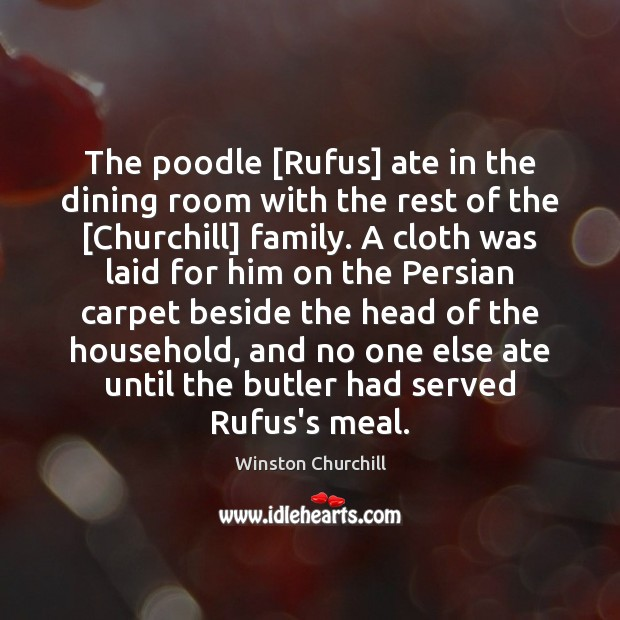 Image, The poodle [Rufus] ate in the dining room with the rest of
