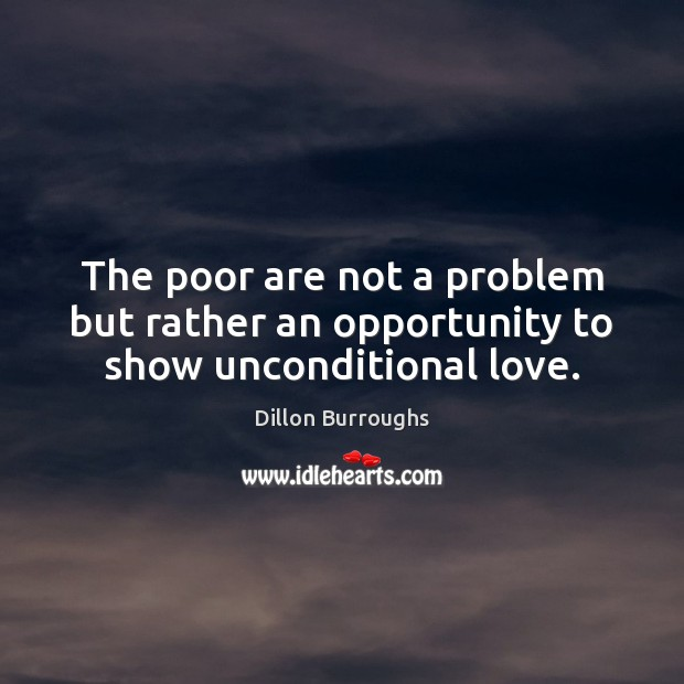 Image, The poor are not a problem but rather an opportunity to show unconditional love.