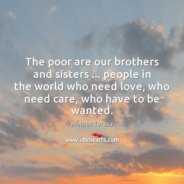 The poor are our brothers and sisters … people in the world who Mother Teresa Picture Quote