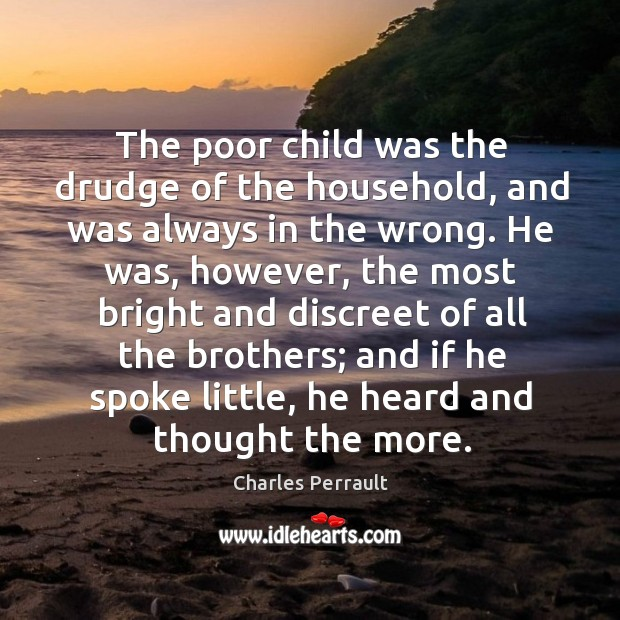 The poor child was the drudge of the household, and was always in the wrong. Image