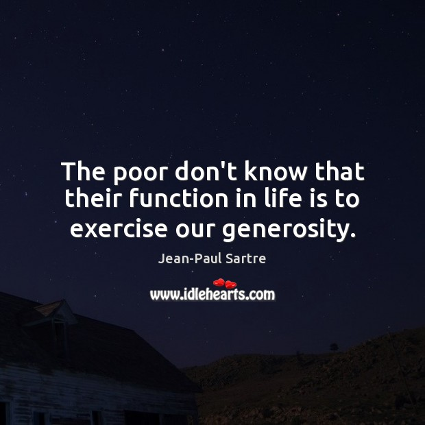 The poor don't know that their function in life is to exercise our generosity. Exercise Quotes Image