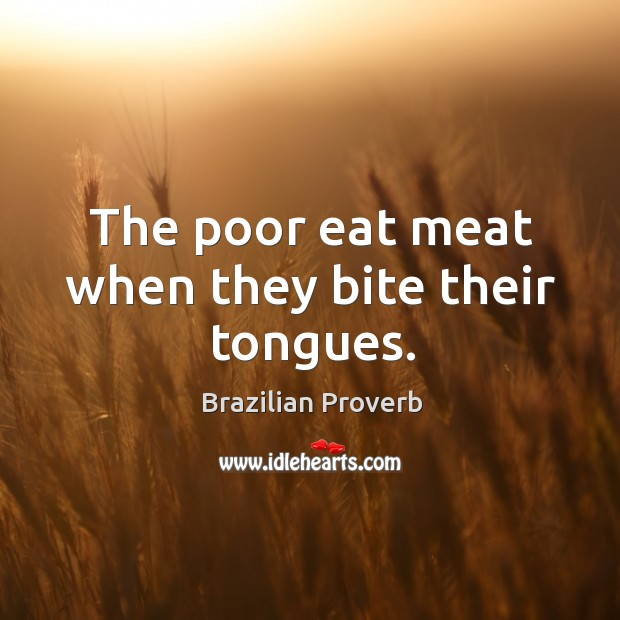 The poor eat meat when they bite their tongues. Brazilian Proverbs Image