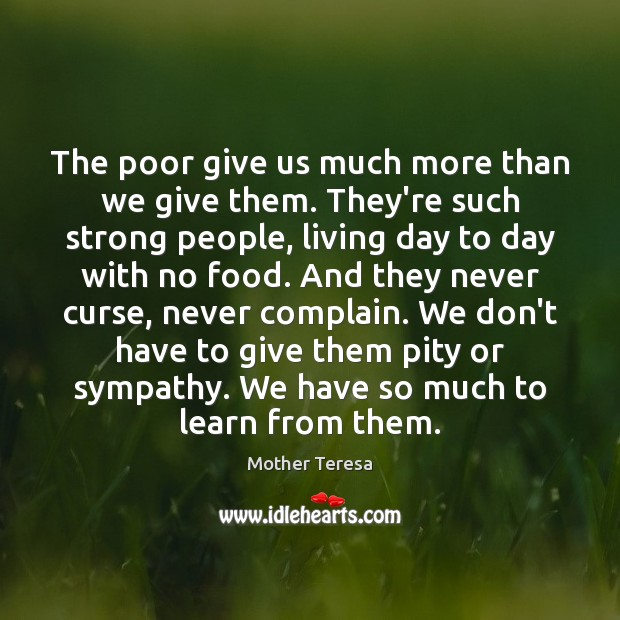 The poor give us much more than we give them. They're such Image