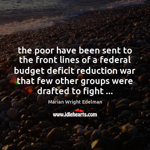 The poor have been sent to the front lines of a federal Marian Wright Edelman Picture Quote