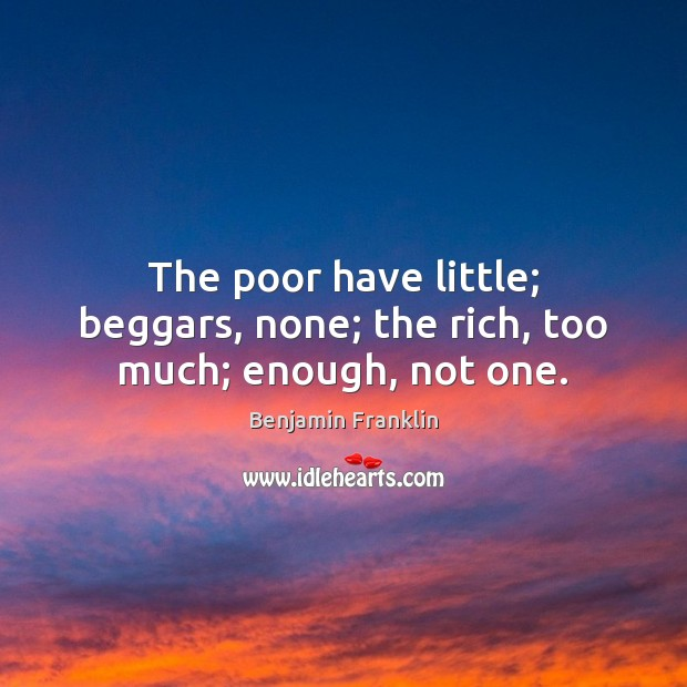 The poor have little; beggars, none; the rich, too much; enough, not one. Image