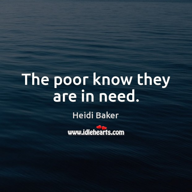 The poor know they are in need. Image