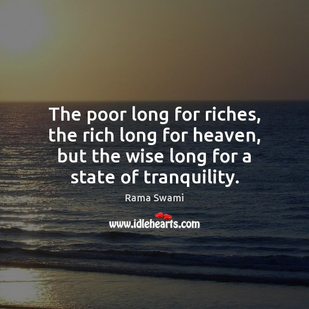 The poor long for riches, the rich long for heaven, but the Image
