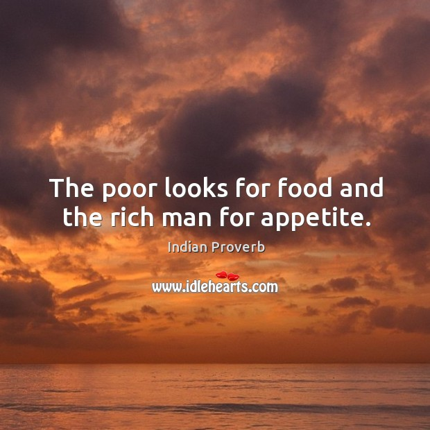 Image, The poor looks for food and the rich man for appetite.