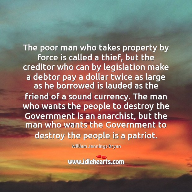 The poor man who takes property by force is called a thief, Image