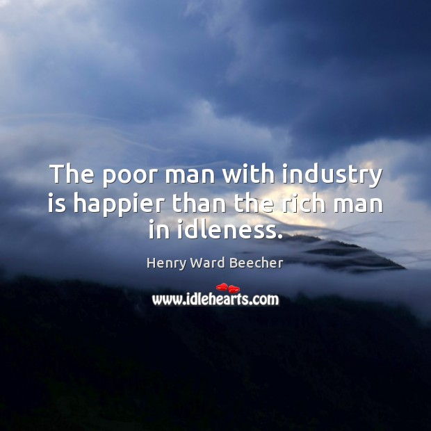 Image about The poor man with industry is happier than the rich man in idleness.