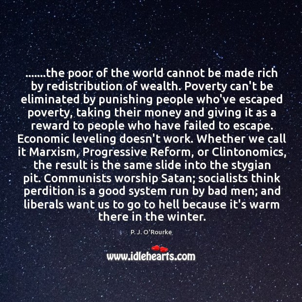 …….the poor of the world cannot be made rich by redistribution of Image
