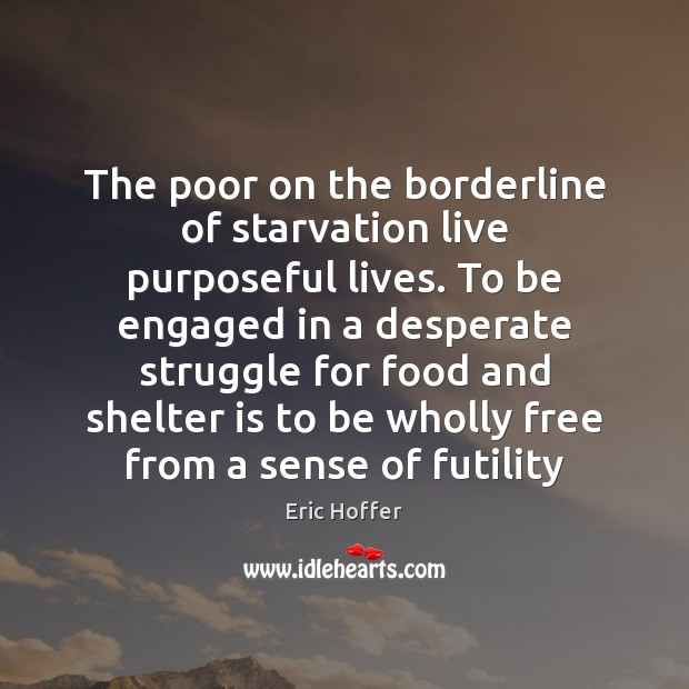 Image, The poor on the borderline of starvation live purposeful lives. To be