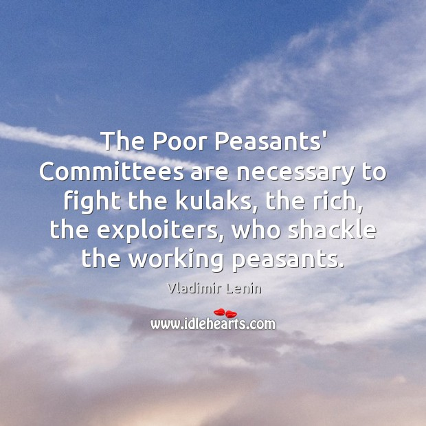 The Poor Peasants' Committees are necessary to fight the kulaks, the rich, Vladimir Lenin Picture Quote
