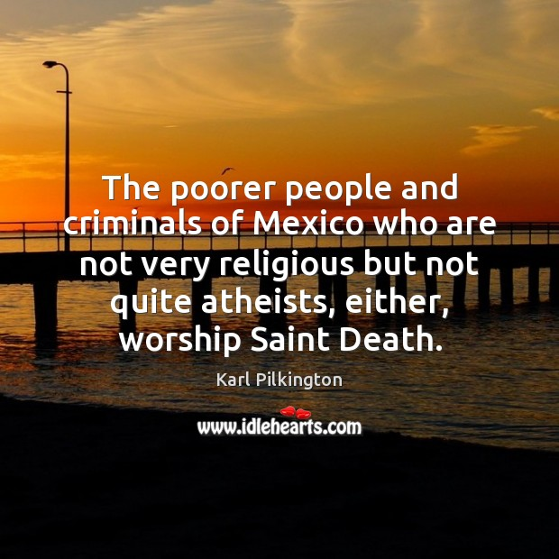 The poorer people and criminals of Mexico who are not very religious Image