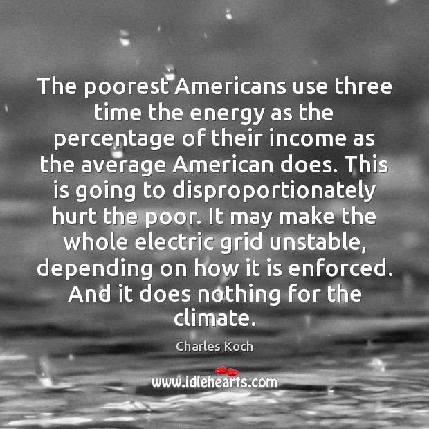 The poorest Americans use three time the energy as the percentage of Charles Koch Picture Quote
