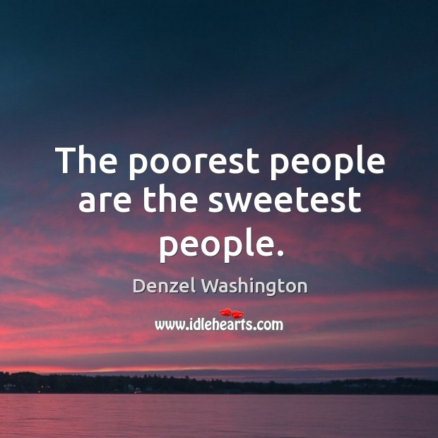 The poorest people are the sweetest people. Image