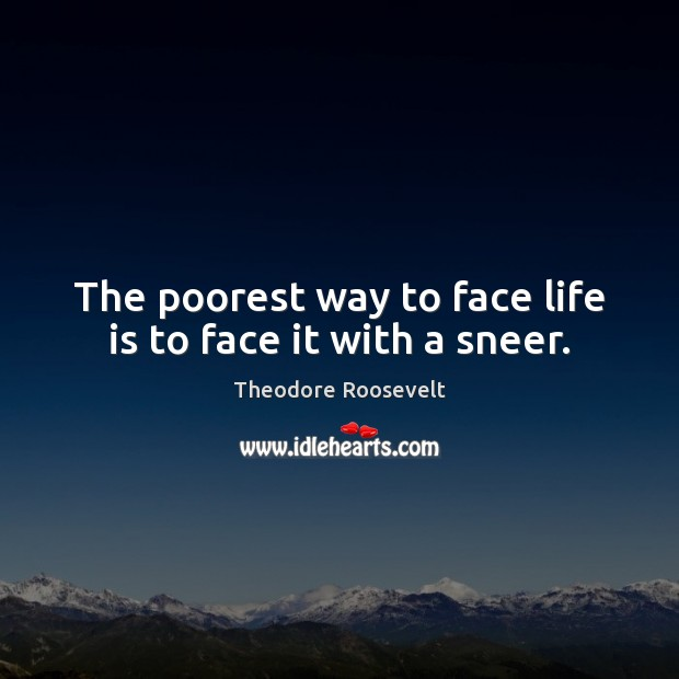 Image, The poorest way to face life is to face it with a sneer.