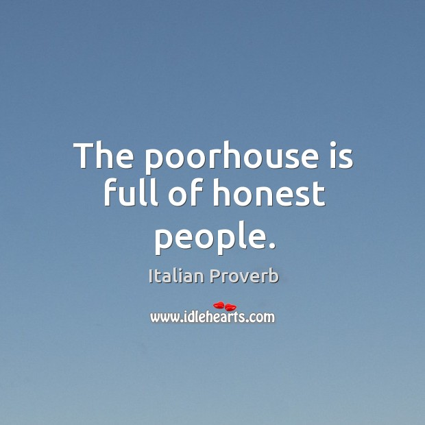 Image, The poorhouse is full of honest people.