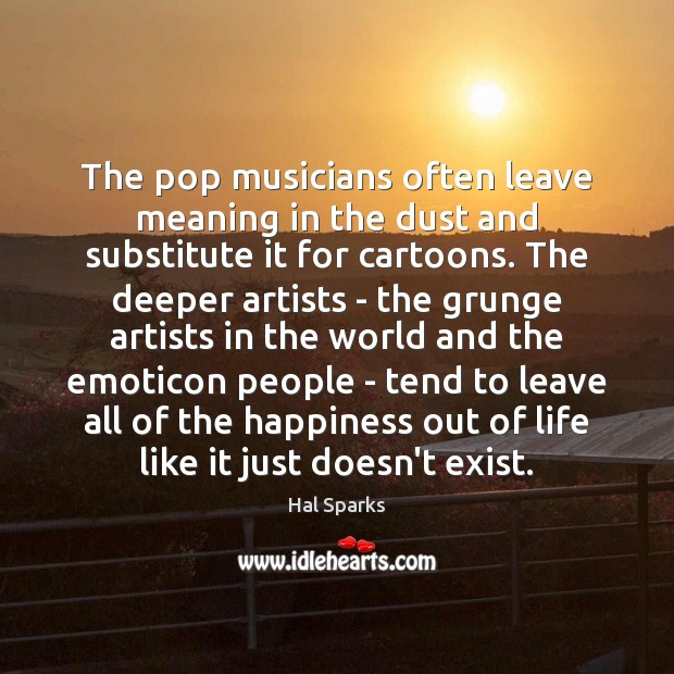 The pop musicians often leave meaning in the dust and substitute it Image