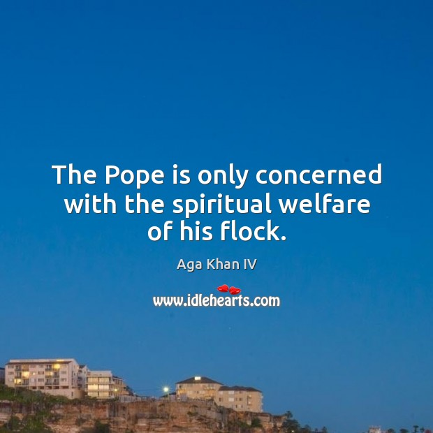 Image, The Pope is only concerned with the spiritual welfare of his flock.