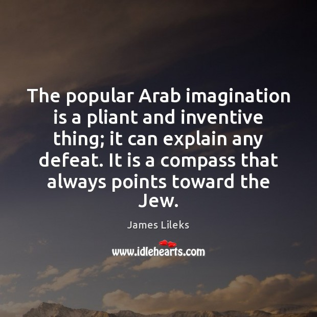 Image, The popular Arab imagination is a pliant and inventive thing; it can
