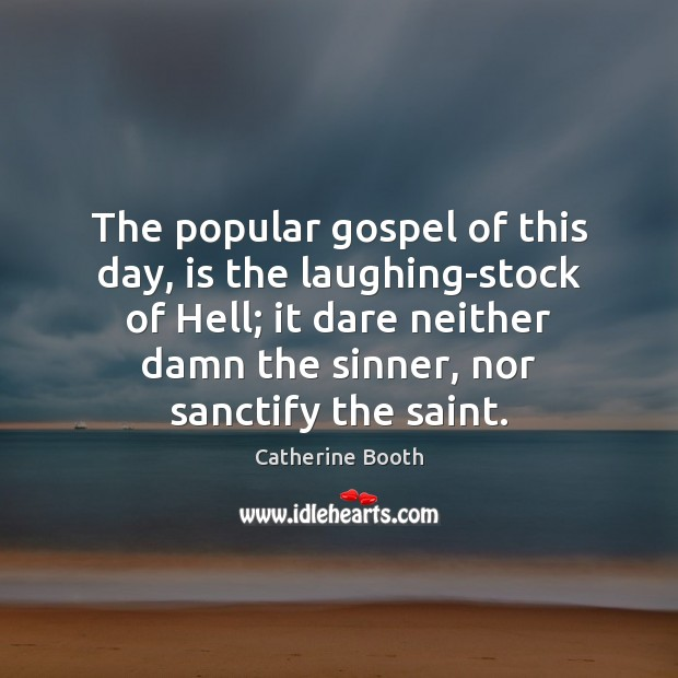 The popular gospel of this day, is the laughing-stock of Hell; it Image