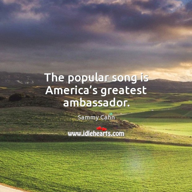 The popular song is america's greatest ambassador. Image