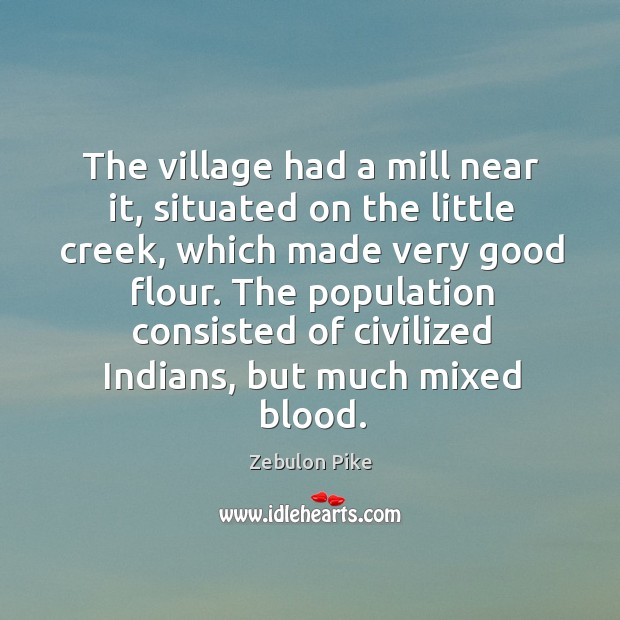 The population consisted of civilized indians, but much mixed blood. Zebulon Pike Picture Quote