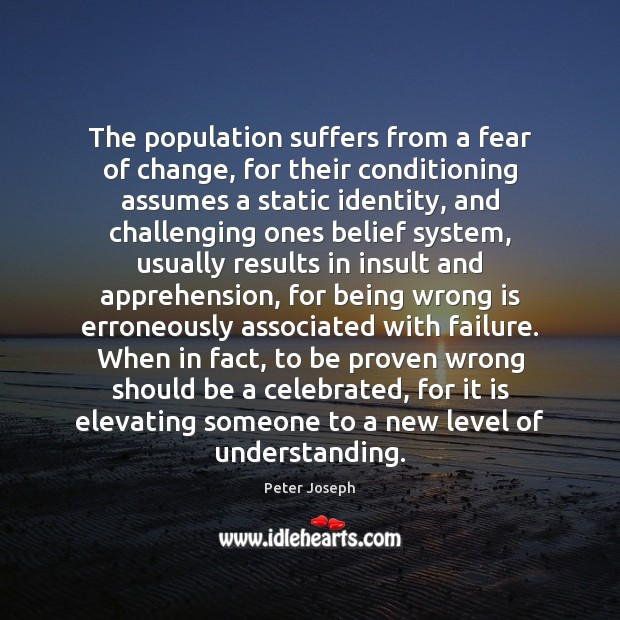 The population suffers from a fear of change, for their conditioning assumes Insult Quotes Image