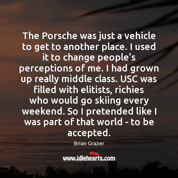 Image, The Porsche was just a vehicle to get to another place. I