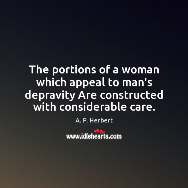 The portions of a woman which appeal to man's depravity Are constructed A. P. Herbert Picture Quote