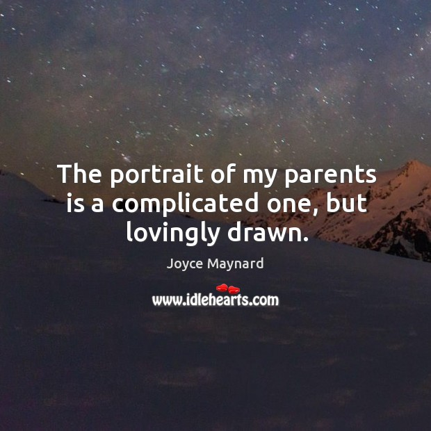 The portrait of my parents is a complicated one, but lovingly drawn. Joyce Maynard Picture Quote