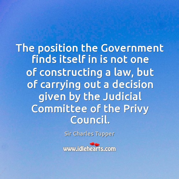 The position the government finds itself in is not one of constructing a law Image