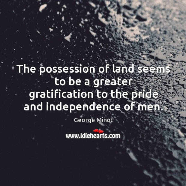 The possession of land seems to be a greater gratification to the Image
