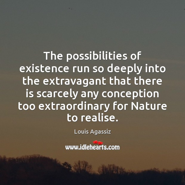The possibilities of existence run so deeply into the extravagant that there Image