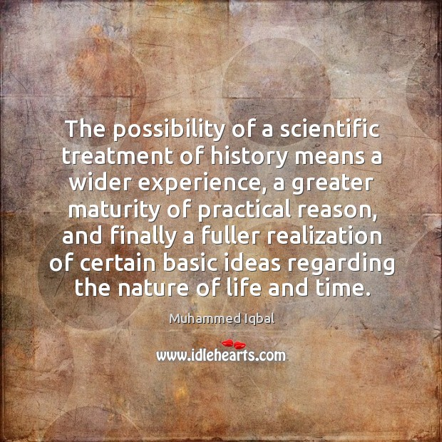 The possibility of a scientific treatment of history means a wider experience Image