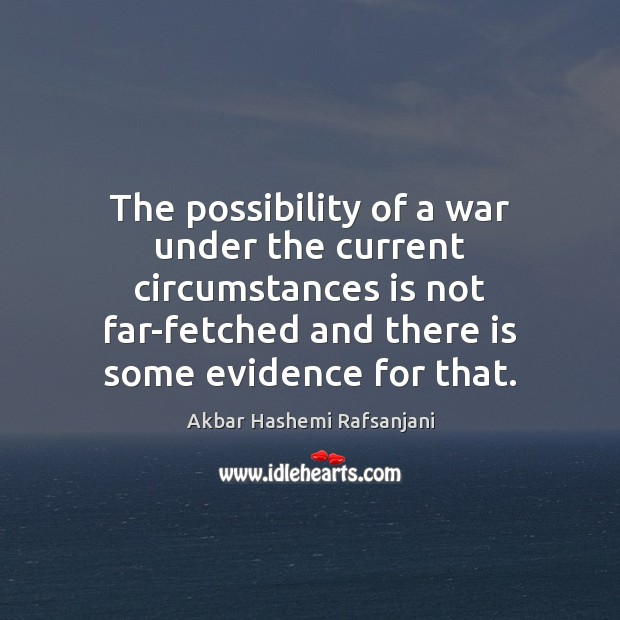 The possibility of a war under the current circumstances is not far-fetched Image