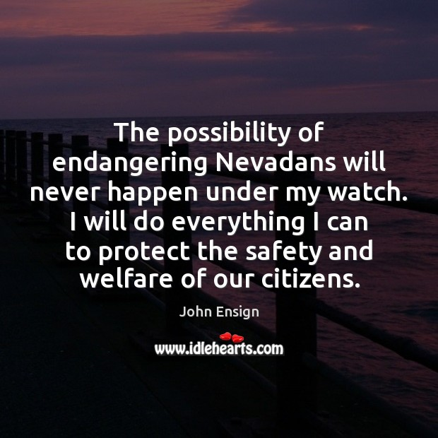 Image, The possibility of endangering Nevadans will never happen under my watch. I