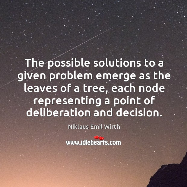The possible solutions to a given problem emerge as the leaves of a tree, each node representing a point of deliberation and decision. Image