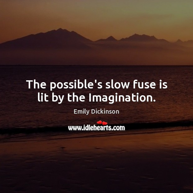 The possible's slow fuse is lit by the Imagination. Emily Dickinson Picture Quote