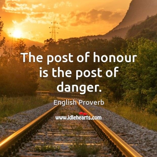 Image, The post of honour is the post of danger.