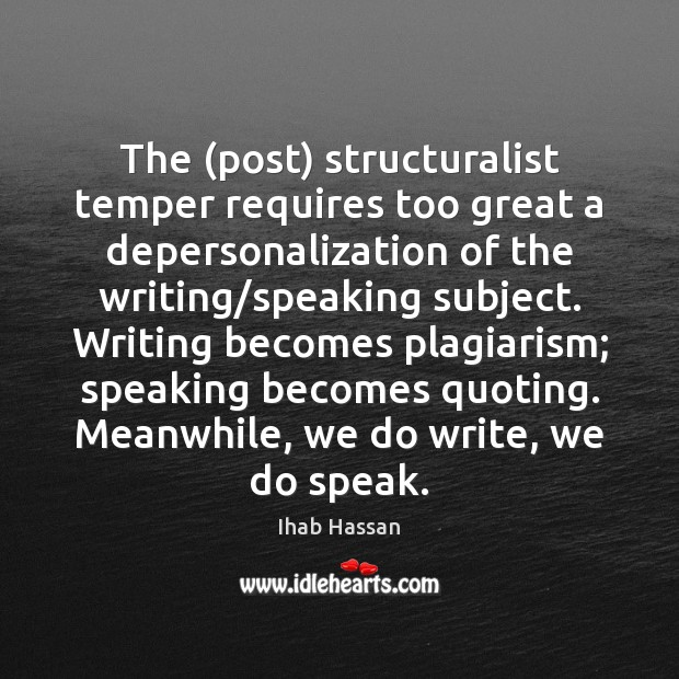 The (post) structuralist temper requires too great a depersonalization of the writing/ Image