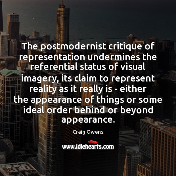 The postmodernist critique of representation undermines the referential status of visual imagery, Image
