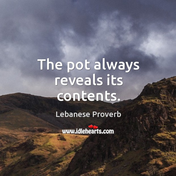 The pot always reveals its contents. Lebanese Proverbs Image