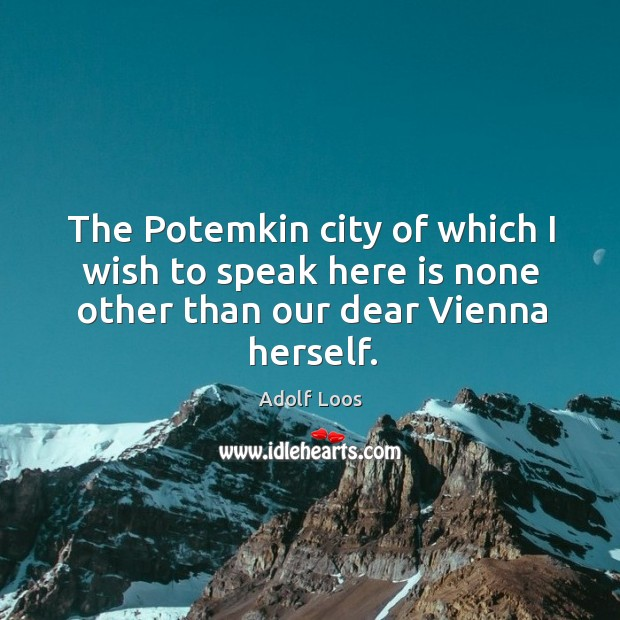 The potemkin city of which I wish to speak here is none other than our dear vienna herself. Image